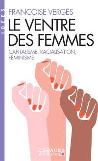 Le ventre des femmes : capitalisme, racialisation, féminisme
