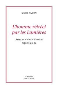 L'homme des droits de l'homme. Volume 10, L'homme rétréci par les Lumières : anatomie d'une illusion républicaine