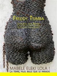 Freddy Tsimba : mabele eleki lola ! La Terre plus belle que le paradis : exposition, Tervuren, Musée royal de l'Afrique centrale, du 29 octobre 2020 au 15 août 2021