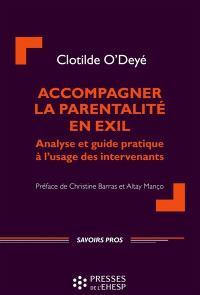 Accompagner la parentalité en exil : analyse et guide pratique à l'usage des intervenants