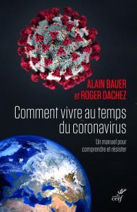 Comment vivre au temps du coronavirus : un manuel pour comprendre et résister