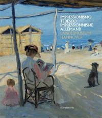 Impressionismo tedesco : Liebermann, Slevogt, Corinth dal Landesmuseum di Hannover = Impressionisme allemand : Liebermann, Slevogt, Corinth du Landesmuseum de Hanovre