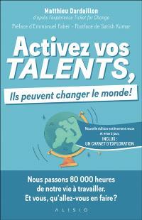 Activez vos talents, ils peuvent changer le monde ! : d'après l'expérience Ticket for change