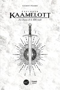 Explorer Kaamelott : les dessous de la Table ronde