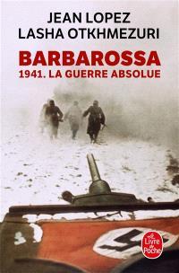 Barbarossa : 1941, la guerre absolue