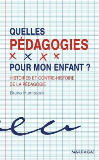 Quelles pédagogies pour mon enfant ? : histoires et contre-histoire de la pédagogie