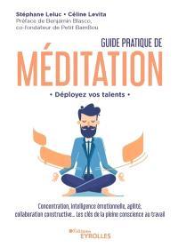 Guide pratique de méditation : déployez vos talents : concentration, intelligence émotionnelle, agilité, collaboration constructive... les clés de la pleine conscience au travail