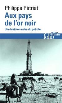 Aux pays de l'or noir : une histoire arabe du pétrole