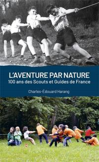 L'aventure par nature : 100 ans des Scouts et Guides de France