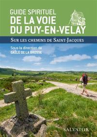 Guide spirituel de la voie du Puy-en-Velay : sur les chemins de Saint-Jacques