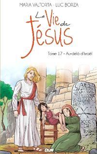 La vie de Jésus. Volume 17, Au-delà d'Israël