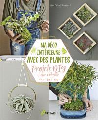 Ma déco intérieure avec des plantes : projets DIY pour embellir son chez-soi