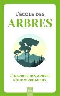 L'école des arbres : s'inspirer des arbres pour vivre mieux