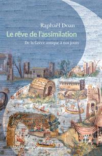 Le rêve de l'assimilation : de l'Antiquité à nos jours