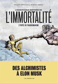 L'incroyable histoire de l'immortalité : l'épopée du transhumanisme