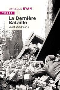 La dernière bataille : Berlin, 2 mai 1945