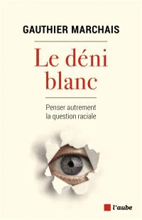 Le déni blanc : penser autrement la question raciale