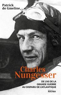 Charles Nungesser : de l'as de la Grande Guerre au disparu de l'Atlantique