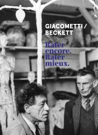 Giacometti, Beckett : rater encore, rater mieux
