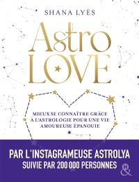 Astrolove : mieux se connaître grâce à l'astrologie pour une vie amoureuse épanouie