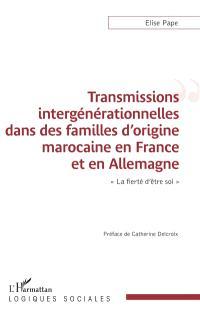 Transmissions intergénérationnelles dans des familles d'origine marocaine en France et en Allemagne : la fierté d'être soi