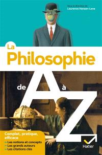 La philosophie de A à Z : les notions et concepts, les grands auteurs, les citations clés