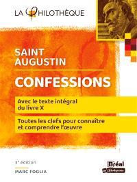 Confessions, saint Augustin : avec le texte du livre X, chapitres VIII à XXVII (§ 12 à 38) : toutes les clefs pour connaître et comprendre l'oeuvre