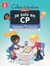 Je suis en CP : cahier d'écriture, niveau 2, dès 6 ans : pédagogie Montessori, mieux apprendre grâce aux neurosciences