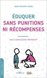 Eduquer sans punitions ni récompenses : avec la communication non violente