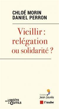 Etre vieux : relégation ou solidarité ?