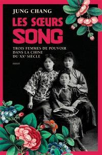 Les soeurs Song : trois femmes de pouvoir dans la Chine du XXe siècle