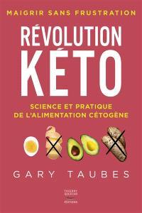 Révolution kéto : science et pratique de l'alimentation cétogène : maigrir sans frustration