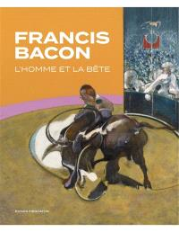 Francis Bacon : l'homme et la bête
