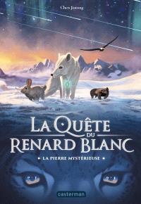 La quête du renard blanc. Volume 1, La pierre mystérieuse