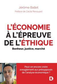 L'économie à l'épreuve de l'éthique : bonheur, justice, marché