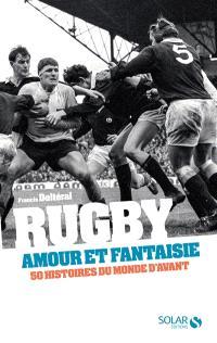 Rugby, amour et fantaisie : 50 histoires du monde d'avant