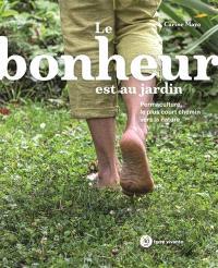 Le bonheur est au jardin : permaculture, le plus court chemin vers la nature