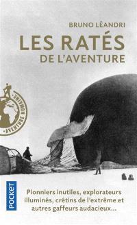 Les ratés de l'aventure : aventuriers malchanceux, pionniers maladroits, explorateurs illuminés...