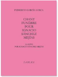 Chant funèbre pour Ignacio Sanchez Mejias; Llanto por Ignacio Sanchez Mejias. Suivi de Mort paresseuse et longue