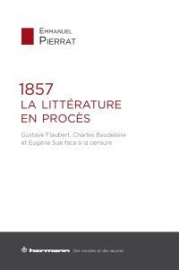 1857, la littérature en procès : Gustave Flaubert, Charles Baudelaire et Eugène Sue face à la censure