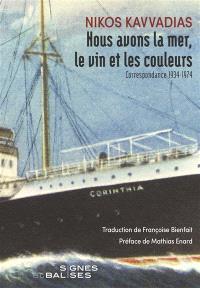 Nous avons la mer, le vin et les couleurs : correspondance 1934-1974 : avec dix lettres de M. Karagatsis