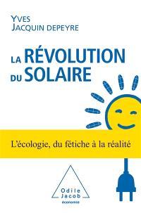 La révolution du solaire : l'écologie, du fétiche à la réalité