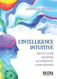 L'intelligence intuitive : mettez votre intuition au service de votre réussite