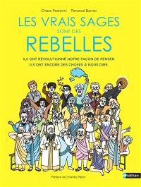 Les vrais sages sont des rebelles : ils ont révolutionné notre façon de penser, ils ont encore des choses à nous dire