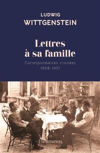 Lettres à sa famille : correspondances croisées : 1908-1951