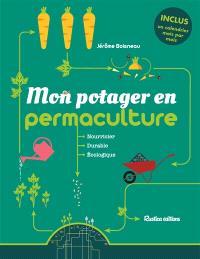 Mon potager en permaculture : nourricier, durable, écologique