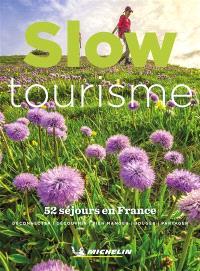 Slow tourisme : 52 séjours en France : déconnecter, découvrir, bien manger, bouger, partager