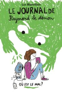 Le journal de Raymond le démon. Volume 1, Où est le mal ?