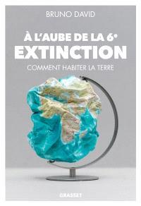 A l'aube de la 6e extinction : comment habiter la Terre