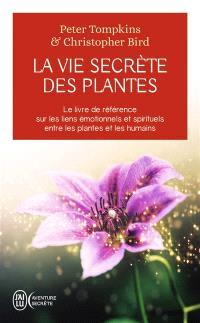 La vie secrète des plantes : le livre de référence sur les liens émotionnels et spirituels entre les plantes et les humains